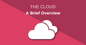 The cloud - A brief overview