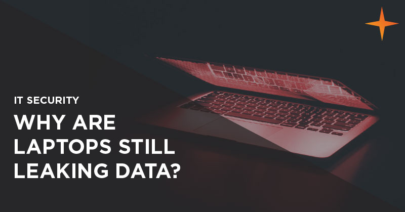 IT security - Why are laptops still leaking data?
