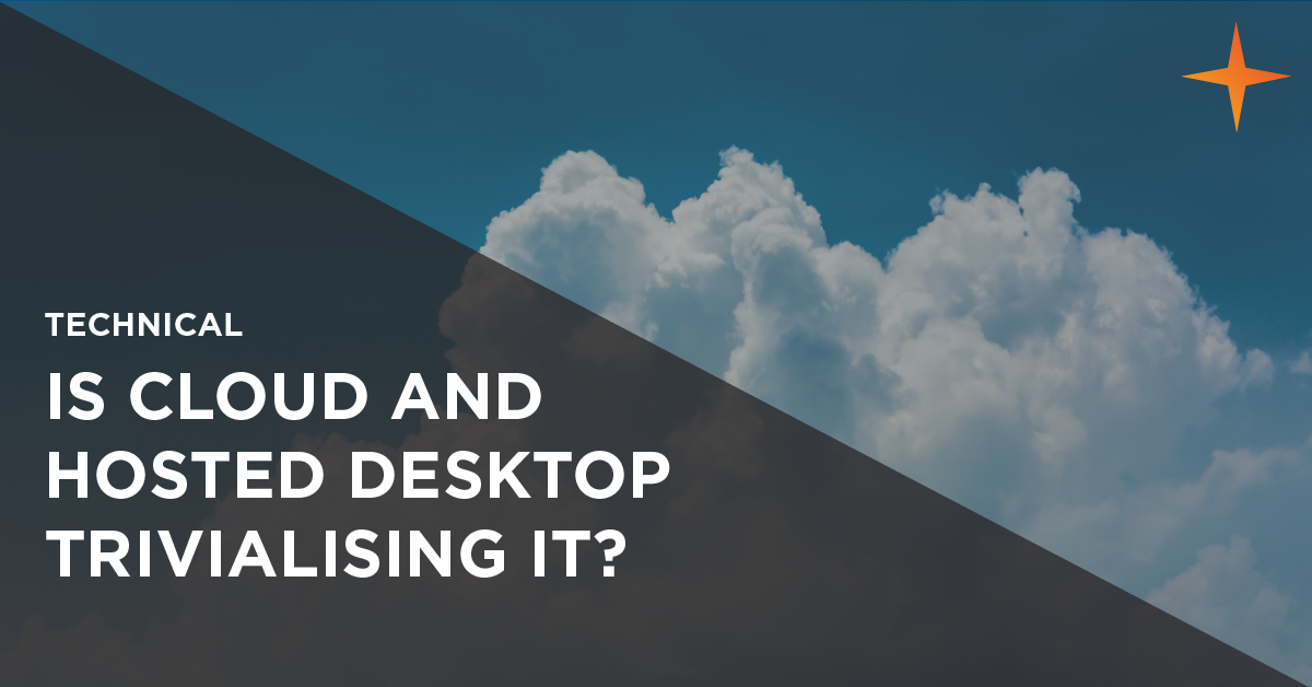 is cloud and hosted desktop trivialising IT?