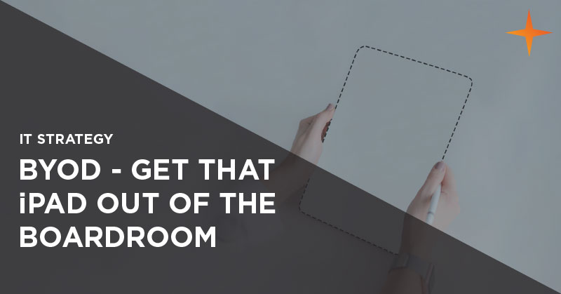 IT strategy - BYOD - get that iPad out of the boardroom