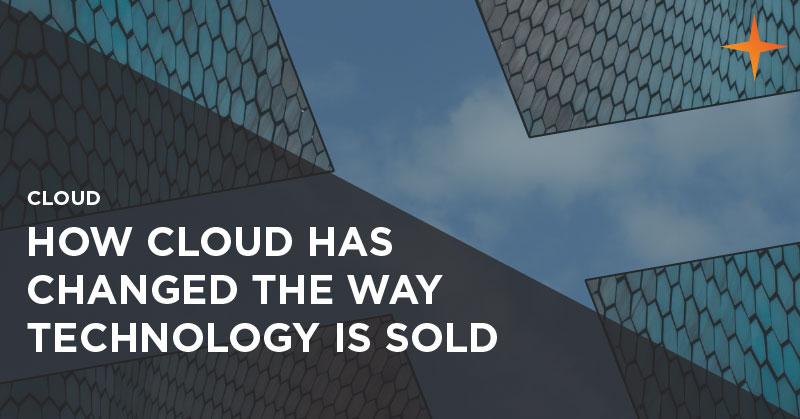 Cloud - How cloud has changed the way technology is sold