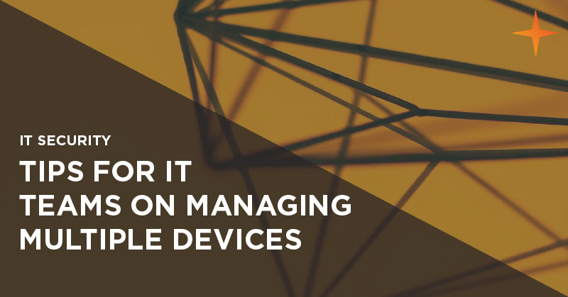 IT security - Tips for IT managers on managing multiple devices