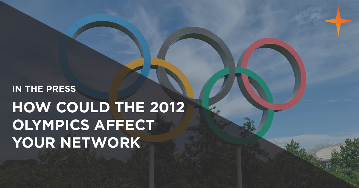how could the 2012 olympics affect your network