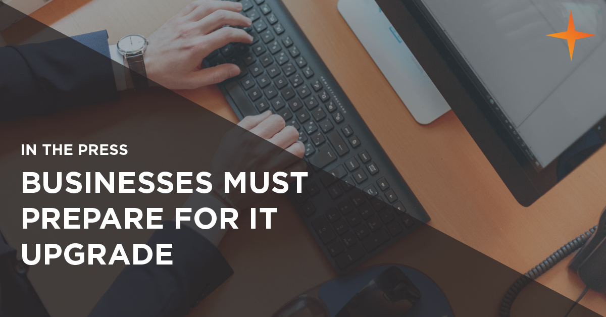 businesses must prepare for IT upgrade