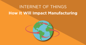 Internet Of Things - How IoT will impact manufacturing