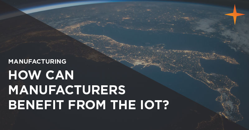 Manufacturing - How can manufacturers benefit from the IoT?