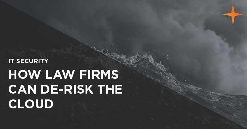IT security - How law firms can de-risk the cloud