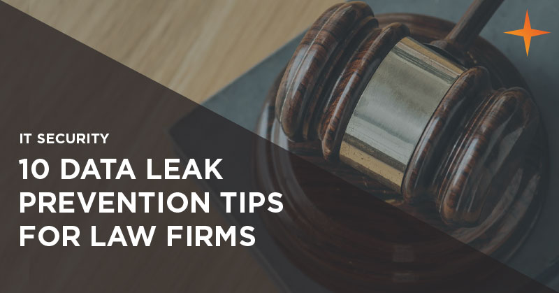 IT security - 10 data leak prevention tips for law firms