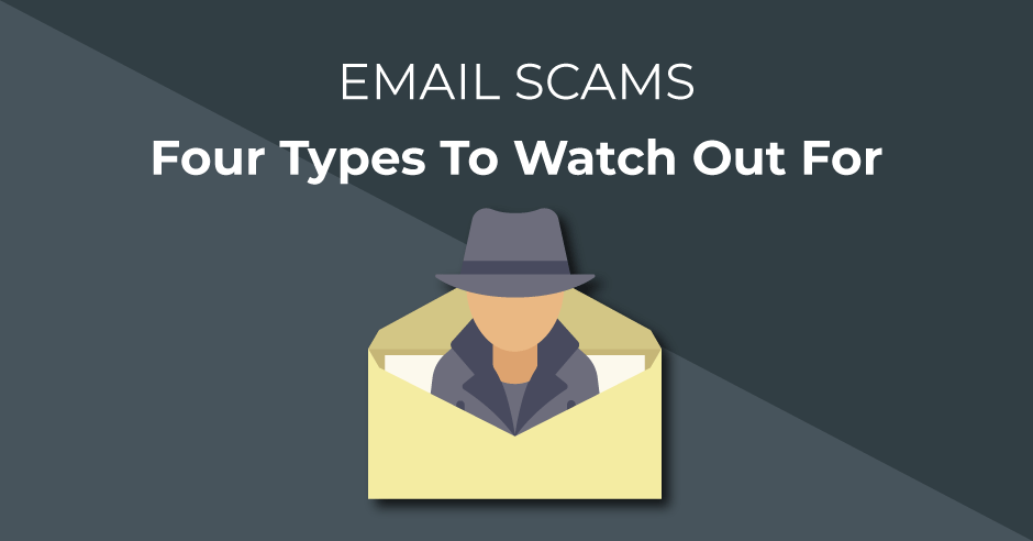 Email Scams 4 Types To Watch Out For