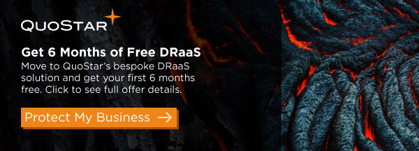 Get 6 Months of Free DRaaS. Move to QuoStar's bespoke DRaaS solution and get your first 6 months free. Click to see full offer details.
