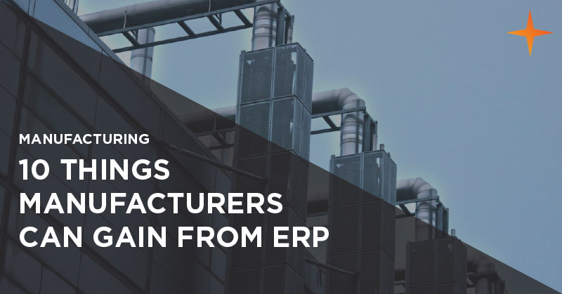 Manufacturing - 10 things manufacturers can gain from enterprise resource planning