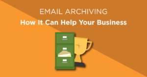 Email archiving - How email archiving can help your business
