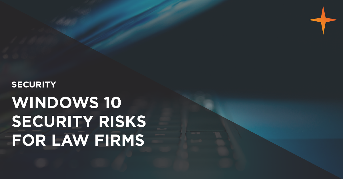 windows 10 security risks for law firms