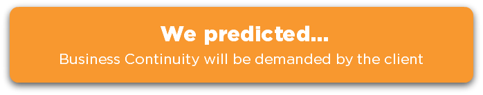 We predicted... Business continuity will be demanded by the client