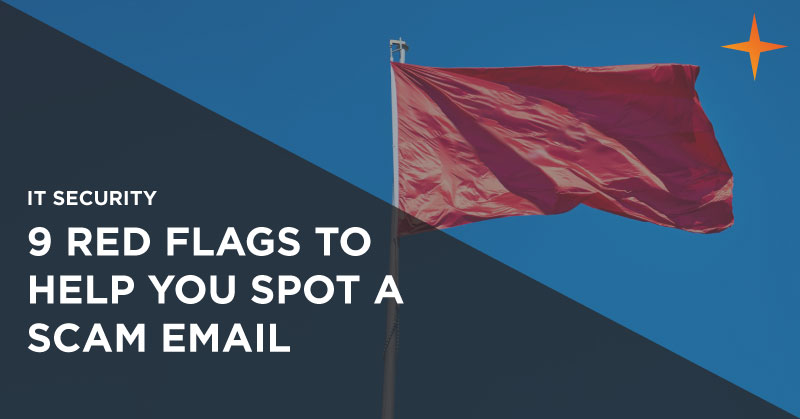 IT security - 9 red flags to help you spot a scam email