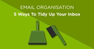 Email Organisation - 5 ways to tidy up your inbox