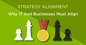 Strategy Alignment - Why IT and business must align