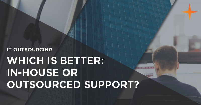 IT outsourcing - Which is better: in-house or outsourced support?