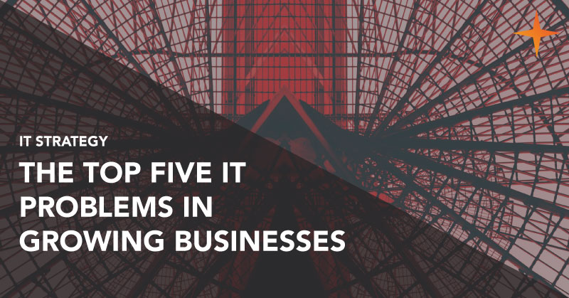 IT strategy - The top five IT problems in growing businesses