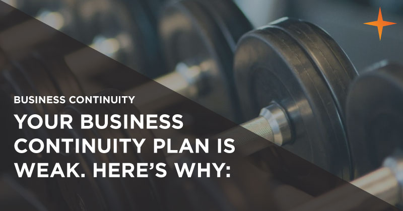 Business continuity - Your business continuity plan is weak. Here's why: