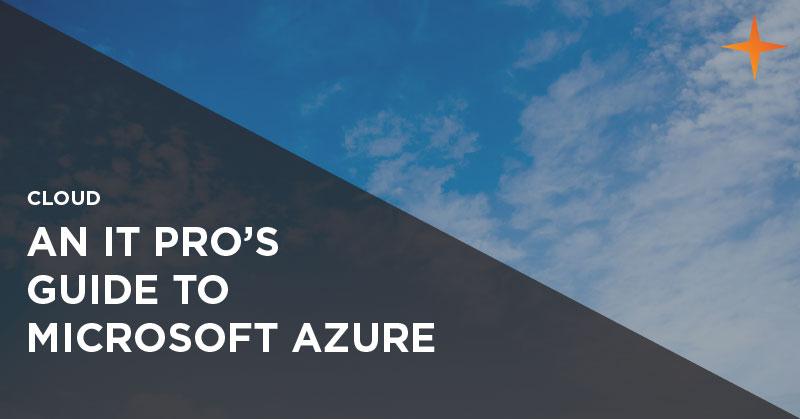 Cloud - An IT pro's guide to Microsoft Azure