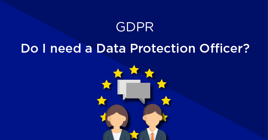 Do I Need A Data Protection Officer To Comply With The Gdpr