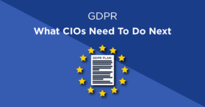 GDPR - What CIOs need to do next