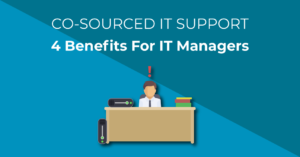 Co-Sourced IT Support - Benefits for IT managers