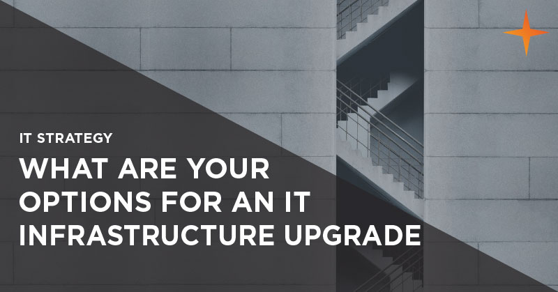IT strategy - What are your options for an IT infrastructure upgrade?