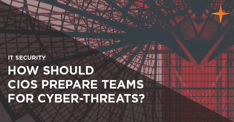 IT security - How should CIOs prepare teams for cyber-threats?