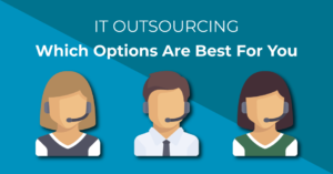 IT Outsourcing - What Options are best for your business