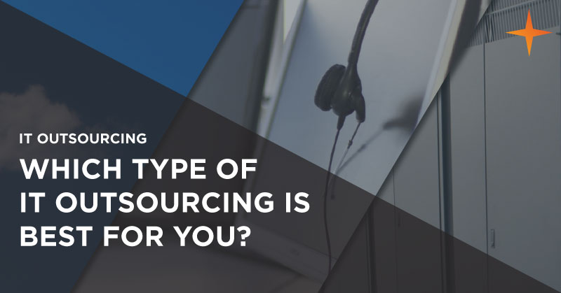 IT outsourcing - Which type of IT outsourcing is best for your business?