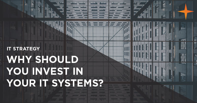 IT strategy - Why should you invest in your IT systems?