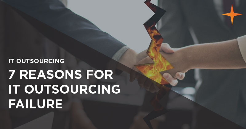IT outsourcing - 7 reasons for IT outsourcing failure