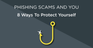 Phishing scams and you - 8 ways to protect yourself
