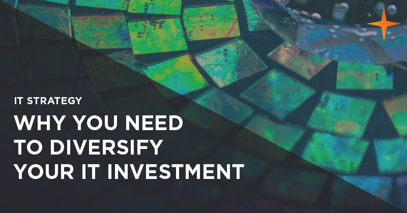 IT strategy - Why you need to diversify your IT investment