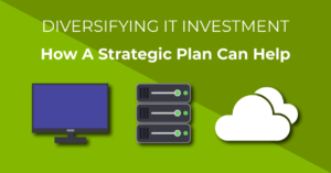 Diversifying IT Investment - How a strategic plan can help