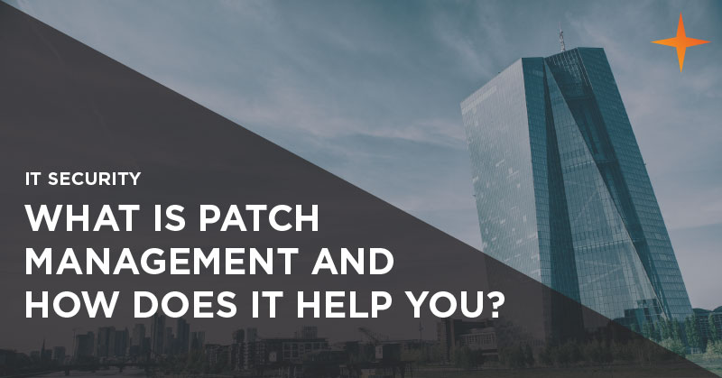 IT security - What is patch management and how does it help your business?