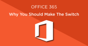 Office 365 - Why you should make the switch