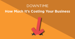 Downtime - How Much downtime is costing your business