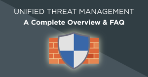 Unified threat management - A complete overview and FAQ