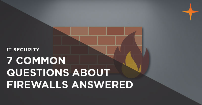 IT security - 7 common questions about firewalls answered