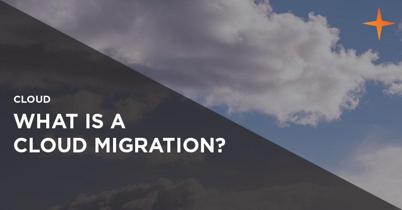 Cloud - What is a cloud migration?