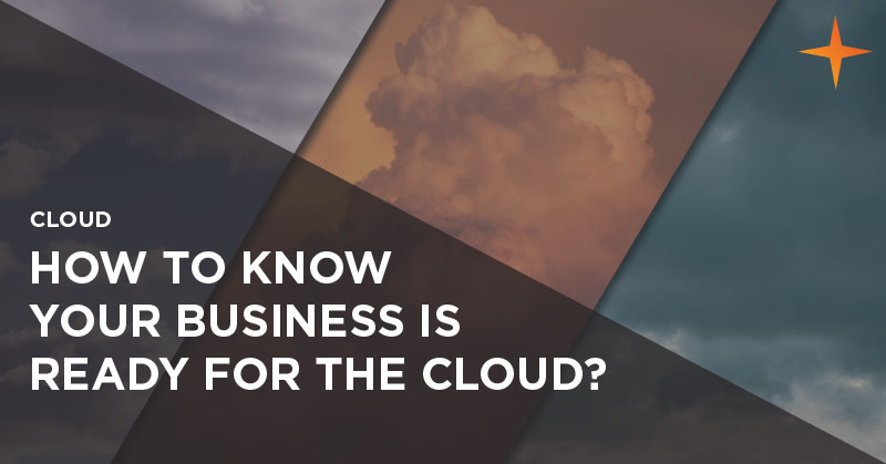 Cloud - How to know your business is ready for the cloud?