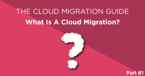 The Cloud migration guide - a guide to what is a cloud migration