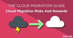 The cloud migration guide part 2: the risks and rewards of a cloud migration. Going from a bad cloud to a good cloud