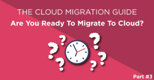 The Cloud migration guide - Are you ready for a cloud migration? The factors which influence cloud migration readiness