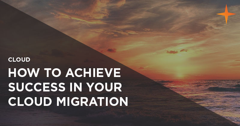Cloud - How to achieve success in your cloud migration