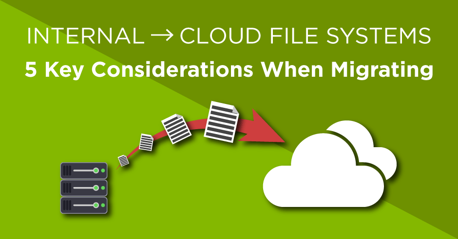 Internal to cloud file systems - 5 key considerations when migrating