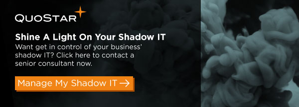 Shine a light on your shadow IT. Want to get in control of your business' shadow IT? Click here to contact a senior QuoStar consultant now.